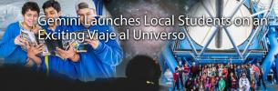 Gemini Launches Local Students on an Exciting Week-long Viaje al Universo