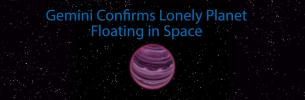 Gemini Confirms Lonely Planet Floating in Space